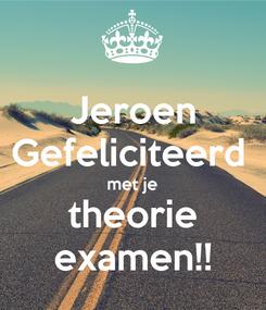 Poster: Jeroen Gefeliciteerd  met je theorie examen!!