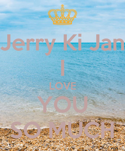 Poster: Jerry Ki Jan I LOVE YOU SO MUCH