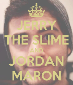 Poster: JERRY THE SLIME AND JORDAN MARON