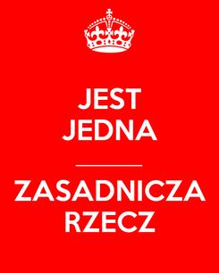 Poster: JEST JEDNA _________ ZASADNICZA RZECZ