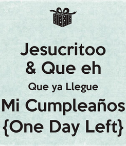 Poster: Jesucritoo & Que eh Que ya Llegue Mi Cumpleaños {One Day Left}