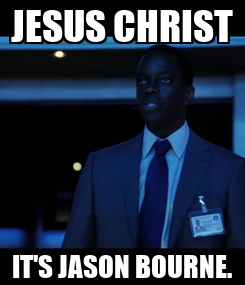Poster: JESUS CHRIST IT'S JASON BOURNE.