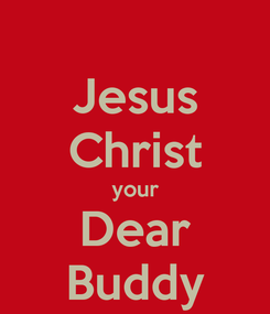 Poster: Jesus Christ your Dear Buddy