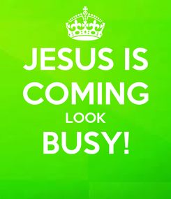 Poster: JESUS IS COMING LOOK BUSY!