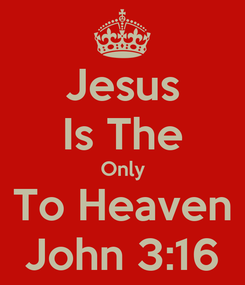 Poster: Jesus Is The Only To Heaven John 3:16