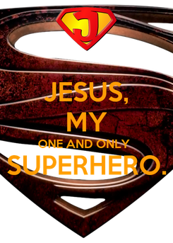 Poster: JESUS, MY ONE AND ONLY  SUPERHERO.