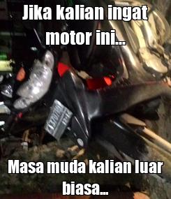 Poster: Jika kalian ingat motor ini... Masa muda kalian luar biasa...