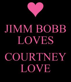 Poster: JIMM BOBB LOVES  COURTNEY LOVE