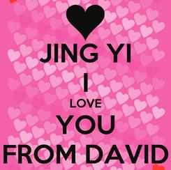 Poster: JING YI I LOVE YOU FROM DAVID