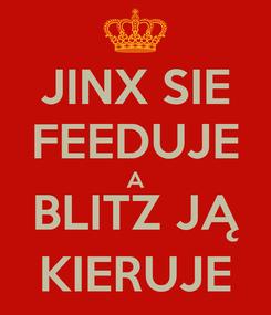 Poster: JINX SIE FEEDUJE A BLITZ JĄ KIERUJE