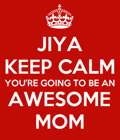 Poster: JIYA KEEP CALM YOU'RE GOING TO BE AN AWESOME MOM