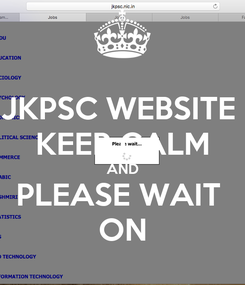 Poster: JKPSC WEBSITE  KEEP CALM AND PLEASE WAIT  ON