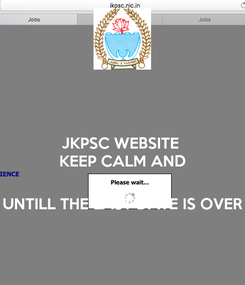 Poster: JKPSC WEBSITE  KEEP CALM AND   UNTILL THE LAST DATE IS OVER