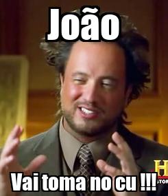 Poster: João Vai toma no cu !!!