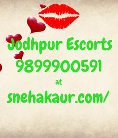 Poster:  Jodhpur Escorts 9899900591 at snehakaur.com/