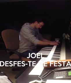 Poster:    JOEL DESFES-TE DE FESTA