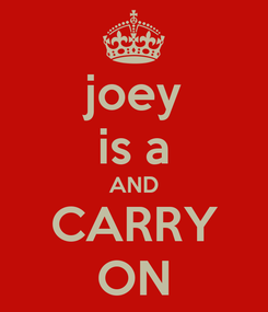 Poster: joey is a AND CARRY ON