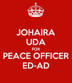 Poster: JOHAIRA UDA FOR PEACE OFFICER ED-AD