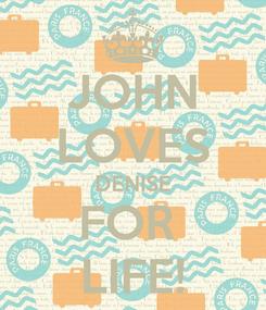 Poster: JOHN LOVES DENISE FOR  LIFE!