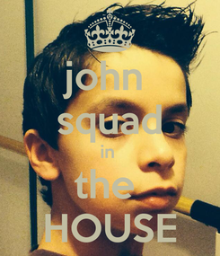 Poster: john  squad in  the  HOUSE