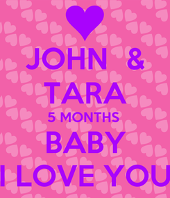 Poster: JOHN  & TARA 5 MONTHS  BABY I LOVE YOU