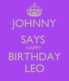 Poster: JOHNNY SAYS  HAPPY  BIRTHDAY LEO