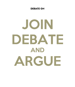 Poster: JOIN DEBATE AND ARGUE