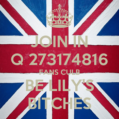Poster: JOIN IN Q 273174816 FANS CULB BE LILY'S BITCHES