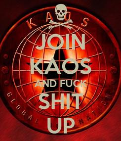 Poster: JOIN KAOS AND FUCK SHIT UP