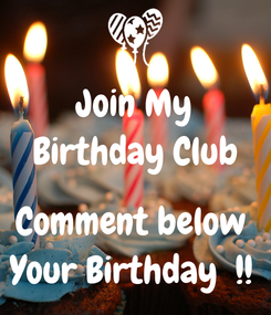 Poster: Join My Birthday Club  Comment below  Your Birthday  !!