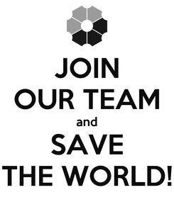 Poster: JOIN OUR TEAM and SAVE THE WORLD!
