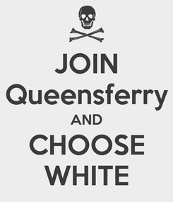 Poster: JOIN Queensferry AND CHOOSE WHITE