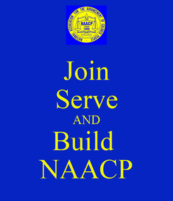 Poster: Join Serve AND Build  NAACP