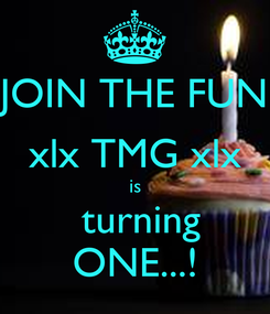 Poster: JOIN THE FUN xlx TMG xlx is  turning ONE...!