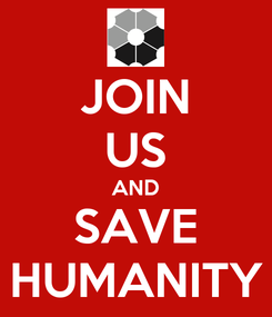 Poster: JOIN US AND SAVE HUMANITY