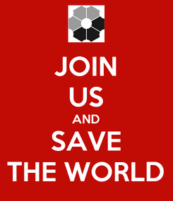 Poster: JOIN US AND SAVE THE WORLD