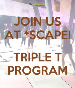 Poster: JOIN US AT *SCAPE!  TRIPLE T PROGRAM