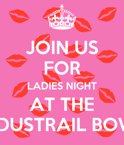 Poster: JOIN US FOR LADIES NIGHT AT THE INDUSTRAIL BOWL