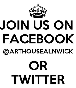 Poster: JOIN US ON  FACEBOOK @ARTHOUSEALNWICK OR TWITTER