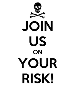 Poster: JOIN US ON YOUR RISK!