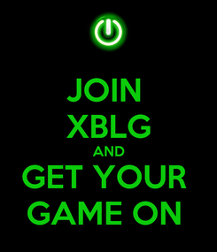 Poster: JOIN  XBLG AND GET YOUR  GAME ON