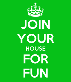 Poster: JOIN YOUR HOUSE FOR FUN