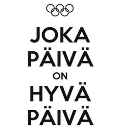 Poster: JOKA PÄIVÄ ON HYVÄ PÄIVÄ