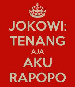 Poster: JOKOWI: TENANG AJA AKU RAPOPO