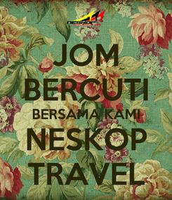 Poster: JOM BERCUTI BERSAMA KAMI NESKOP TRAVEL