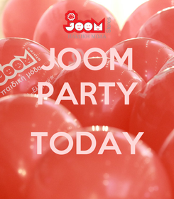 Poster: JOOM PARTY  TODAY