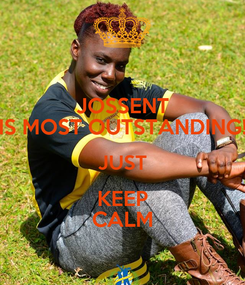 Poster: JOSSENT IS MOST OUTSTANDING! JUST KEEP CALM