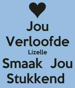 Poster: Jou Verloofde Lizelle Smaak  Jou Stukkend