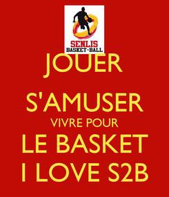Poster: JOUER S'AMUSER VIVRE POUR LE BASKET I LOVE S2B