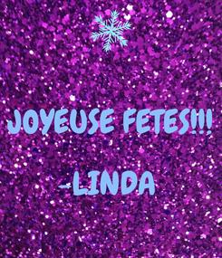 Poster:  JOYEUSE FETES!!!  -LINDA